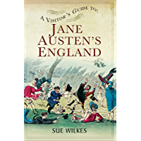 A Visitor's Guide to Jane Austen's England (English Edition)