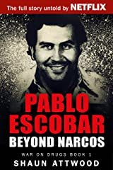 Pablo Escobar: Beyond Narcos (War On Drugs Book 1) Kindle Edition