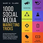 1000 Social Media Marketing Tricks in 2019: Viral Advertising and Personal Brand Secrets to Grow Your Business with...