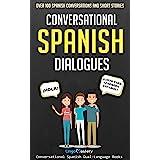 Conversational Spanish Dialogues: Over 100 Spanish Conversations and Short Stories (Conversational Spanish Dual Language Book
