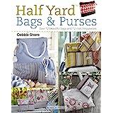 Half Yard Bags & Purses: Sew 12 Beautiful Bags and 12 Matching Purses