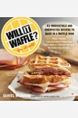 Will It Waffle?: 53 Irresistible and Unexpected Recipes to Make in a Waffle Iron (Will It...?) Kindle Edition