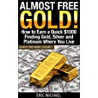 Almost Free Gold! [Revised June 2016]: How to Earn a Quick $1000 Finding Gold, Silver and Precious Metal in Thrift Stores and