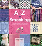 A-Z of Smocking: A complete manual for the beginner through to the advanced smocker (A-Z of Needlecraft)
