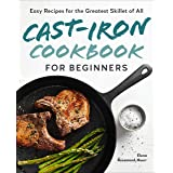 Cast-Iron Cookbook for Beginners: Easy Recipes for the Greatest Skillet of All
