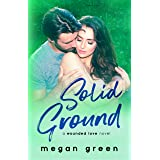 Solid Ground: a Wounded Love Military Romance