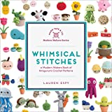 Whimsical Stitches: A Modern Makers Book of Amigurumi Crochet Patterns: 1
