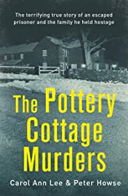 The Pottery Cottage Murders: The shocking first-hand account of a family held hostage by an escaped prisoner
