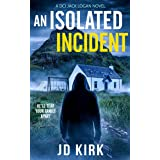 An Isolated Incident (DCI Logan Crime Thrillers Book 11)
