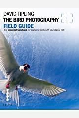 The Bird Photography Field Guide: The Essential Handbook for Capturing Birds with your digital SLR Kindle Edition