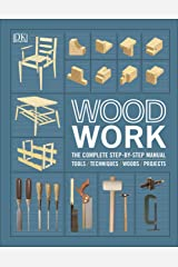 Woodwork: The Complete Step-by-step Manual (Dk) Kindle Edition