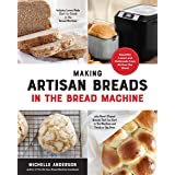 Making Artisan Breads in the Bread Machine: Beautiful Loaves and Flatbreads from All Over the World - Includes Loaves Made St