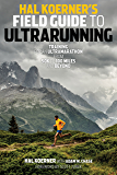 Hal Koerner's Field Guide to Ultrarunning: Training for an Ultramarathon, from 50K to 100 Miles and Beyond (English Edition)