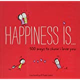 Happiness Is . . . 500 Ways to Show I Love You: (Cute Boyfriend or Girlfriend Gift, Things I Love About You Book) (Happiness