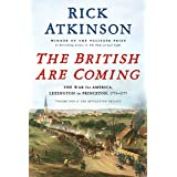 BRITISH ARE COMING: The War for America, Lexington to Princeton, 1775-1777