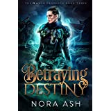 Betraying Destiny (The Omega Prophecy Book 3)