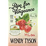 Ripe For Vengeance (A Greenhouse Mystery Book 5)