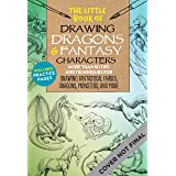 The Little Book of Drawing Dragons & Fantasy Characters: More than 50 tips and techniques for drawing fantastical fairies, dr
