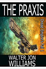 The Praxis (Author's Preferred Edition) (Dread Empire's Fall Book 1) Kindle Edition