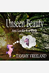 Unseen Beauty - Ani Looks For Urie Kindle Edition