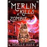 Merlin Kills a Zombie: A Hilarious Mystery with a Witchy Cat and his Human Familiar (Merlin the Magical Fluff Book 3)