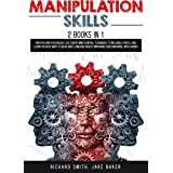 Manipulation Skills: 2 in 1: Master Dark Psychology. Use Covert Mind Control Techniques To Influence People, And Learn The Be