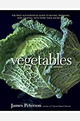 Vegetables, Revised: The Most Authoritative Guide to Buying, Preparing, and Cooking, with More than 300 Recipes [A Cookbook] Kindle Edition