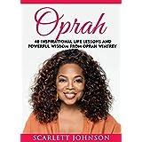 Oprah: 40 Inspirational Life Lessons And Powerful Wisdom From Oprah Winfrey (Oprah Book Club, Inspirational Motivation, Happi