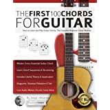 The First 100 Chords for Guitar: How to Learn and Play Guitar Chords: The Complete Beginner Guitar Method (Essential Guitar M