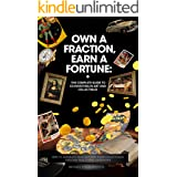 Own a Fraction, Earn a Fortune: The Complete Guide to Co-investing in Art and Collectibles: How to Generate High Returns from