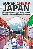 Super Cheap Japan: Budget Travel in Tokyo, Kyoto, Osaka, Nara, Hiroshima and Surrounding Areas (Super Cheap Guides Book 1) (English Edition)