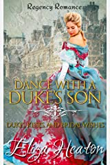 Dance with a Duke's Son: Historical Clean Regency Book: Dukes, Kisses, and Bridal Wishes Kindle Edition