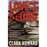 Love's Blood: The Shocking True Story of a Teenager Who Would Do Anything for the Older Man She Loved—Even Kill Her Whole Fam