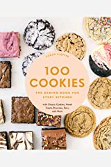 100 Cookies: The Baking Book for Every Kitchen, with Classic Cookies, Novel Treats, Brownies, Bars, and More Kindle Edition