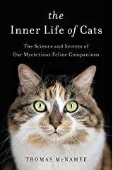 The Inner Life of Cats: The Science and Secrets of Our Mysterious Feline Companions Kindle Edition