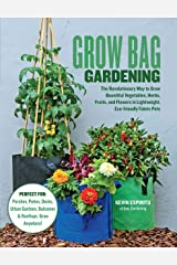 Grow Bag Gardening: The Revolutionary Way to Grow Bountiful Vegetables, Herbs, Fruits, and Flowers in Lightweight, Eco-friendly Fabric Pots - Perfect For: ... Balconies & Rooftops. Grow Anywhere! Kindle Edition