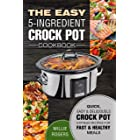 The Easy 5-Ingredient Crock Pot Cookbook: Quick, Easy & Delicious Crock Pot Express Recipes for Fast & Healthy Meals (Crock P