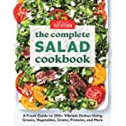 The Complete Salad Cookbook: A Fresh Guide to 200+ Vibrant Dishes Using Greens, Vegetables, Grains, Proteins, and More (The C