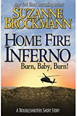 Home Fire Inferno (Burn, Baby, Burn!): A Troubleshooters Short Story (Troubleshooters Shorts and Novellas Book 4) Kindle Edition