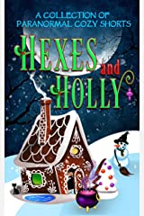 Hexes and Holly: A Paranormal Cozy Mystery Holiday Anthology Kindle Edition