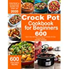 Crock Pot Cookbook for Beginners: 600 Quick, Easy and Delicious Crock Pot Recipes for Everyday Meals | Foolproof & Wholesome