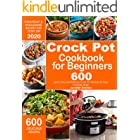 Crock Pot Cookbook for Beginners: 600 Quick, Easy and Delicious Crock Pot Recipes for Everyday Meals   Foolproof & Wholesome