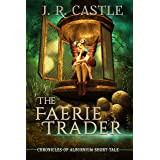 The Faerie Trader: A Chronicles Of Alburnium Short Tale
