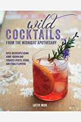 Wild Cocktails from the Midnight Apothecary: Over 100 recipes using home-grown and foraged fruits, herbs, and edible flowers Kindle Edition