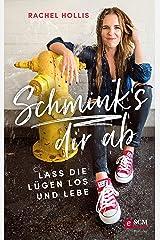 Schmink's dir ab: Lass die Lügen los und lebe (German Edition) Kindle Edition