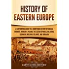History of Eastern Europe: A Captivating Guide to a Shortened History of Russia, Ukraine, Hungary, Poland, the Czech Republic