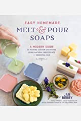 Easy Homemade Melt and Pour Soaps: A Modern Guide to Making Custom Creations Using Natural Ingredients & Essential Oils Kindle Edition