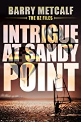 Intrigue at Sandy Point: A Gripping Crime Thriller from Down Under (The Oz Files Book 2) Kindle Edition