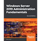 Windows Server 2019 Administration Fundamentals: A beginner's guide to managing and administering Windows Server environments