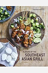 Flavors of the Southeast Asian Grill: Classic Recipes for Seafood and Meats Cooked over Charcoal [A Cookbook] Kindle Edition